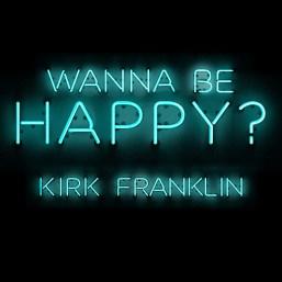 Kirk Franklin Wanna Be Happy